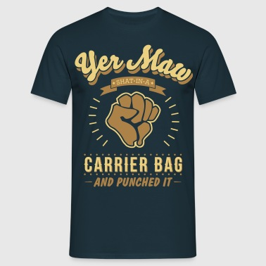 yer maw shat in a carrier bag and punched it - Men's T-Shirt