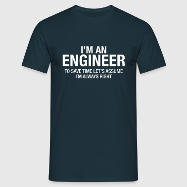 I´m An Engineer - To Save Time Let's Assume.... - T-shirt Homme