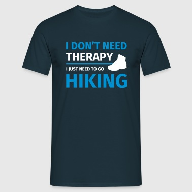 I don't need therapy I just need to go hiking - Men's T-Shirt