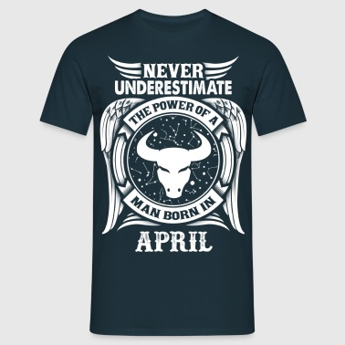 ...Power Of A Man Born In April, Taurus Sign - Men's T-Shirt