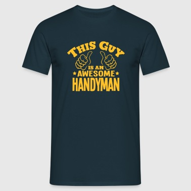 this guy is an awesome handyman - Men's T-Shirt