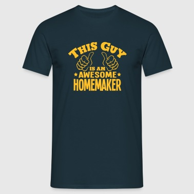 this guy is an awesome homemaker - Men's T-Shirt