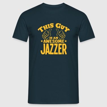 this guy is an awesome jazzer - Men's T-Shirt