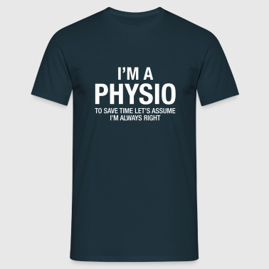 I'm A Physio - To Save Time.... - Men's T-Shirt