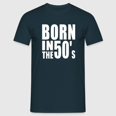BORN IN THE 50s - Men's T-Shirt