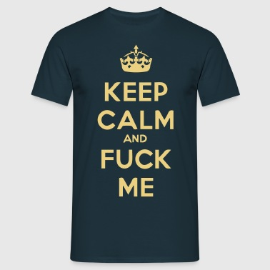keep_calm_and_fuck_me - Men's T-Shirt