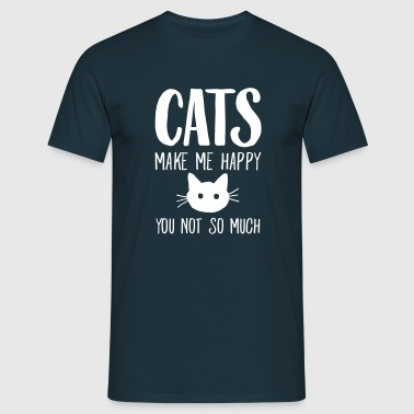 Cats Make Me Happy - You Not So Much - Men's T-Shirt