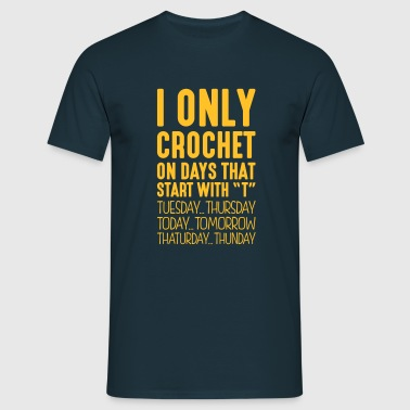 i only crochet on days that end in t - Men's T-Shirt
