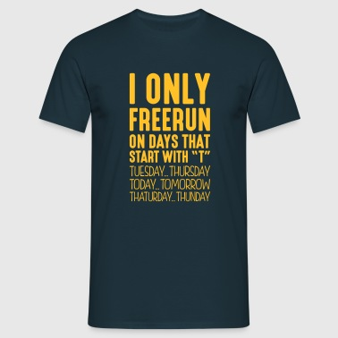 i only freerun on days that end in t - Men's T-Shirt