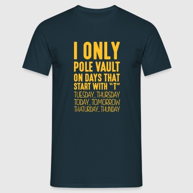i only pole vault on days that end in t - Men's T-Shirt
