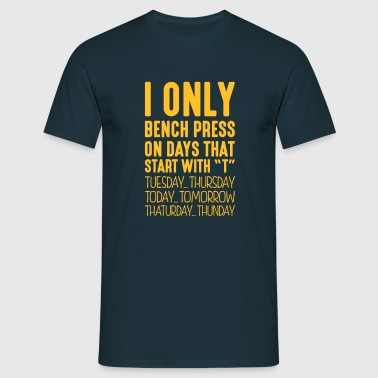 i only bench press on days that end in t - Men's T-Shirt