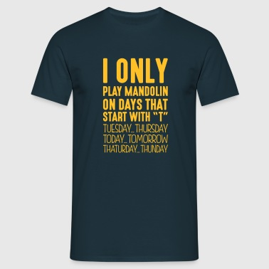 I only play mandolin on days that start with T - Men's T-Shirt