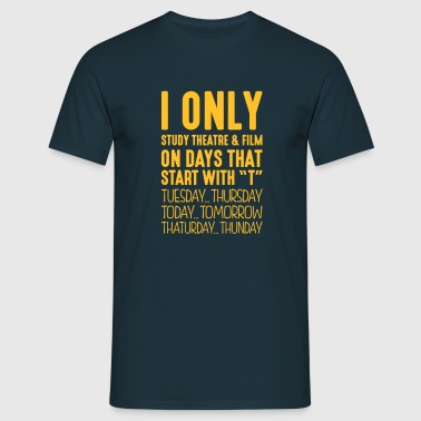 i only study theatre  film on days that  - Men's T-Shirt