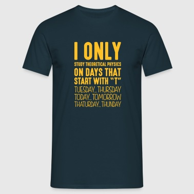 i only study theoretical physics on days - Men's T-Shirt