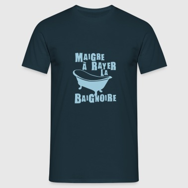 maigre a rayer la baignoire expression - T-shirt Homme