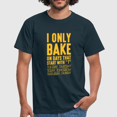 i only bake on days that end in t - Men's T-Shirt
