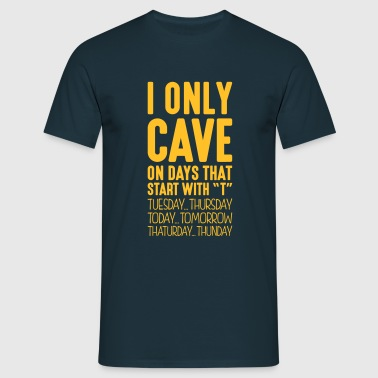 i only cave on days that end in t - Men's T-Shirt