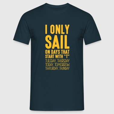 i only sail on days that end in t - Men's T-Shirt