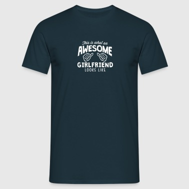 awesome girlfriend looks like - Men's T-Shirt