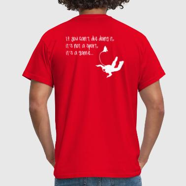 Skydive only a game - Männer T-Shirt