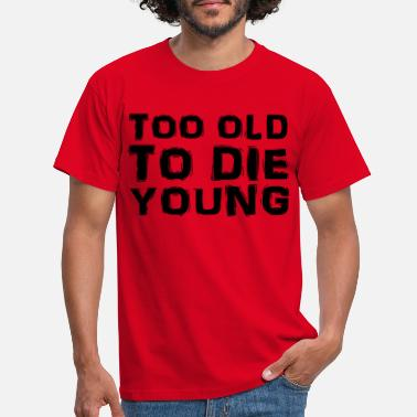 To Too old to die young - T-shirt mænd