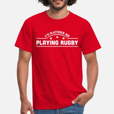 Rugby id rather be playing rugby banner copy - Men's T-Shirt