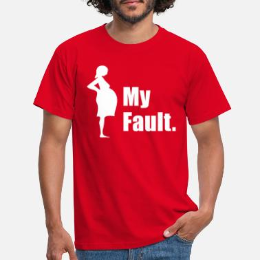 Pregnancy Pregnant - My Fault. - Men's T-Shirt