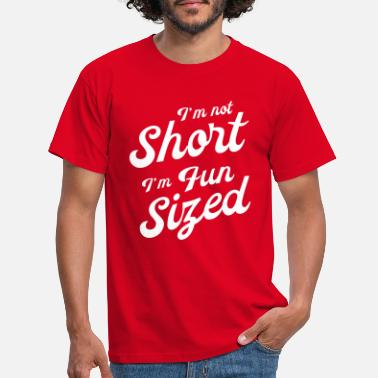 Fun I'm Not Short I'm Fun Sized - Men's T-Shirt