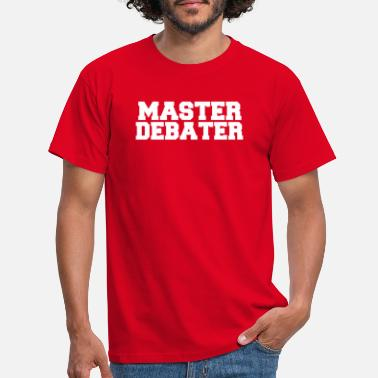 Debate Master Debater Debate Debater Debating Team Arguer - Men's T-Shirt