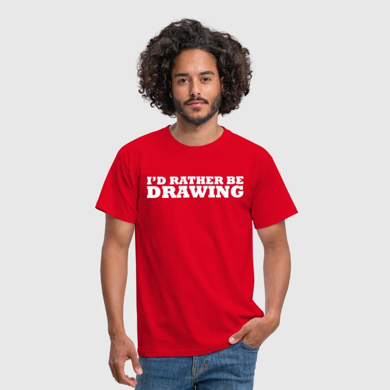 I'd rather be drawing - Men's T-Shirt