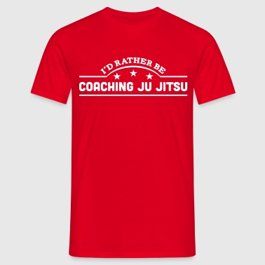 id rather be coaching ju jitsu banner co - Koszulka męska