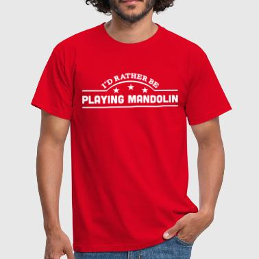 id rather be playing mandolin banner cop - Herre-T-shirt