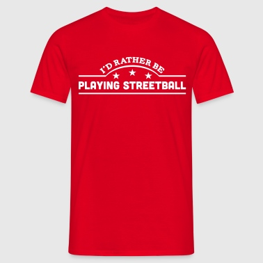 id rather be playing streetball banner c - T-skjorte for menn