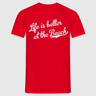 Life is better at the Beach - Männer T-Shirt