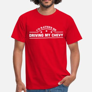 Chevy id rather be driving my chevy banner cop - T-shirt Homme