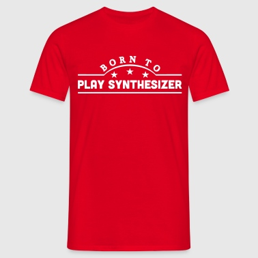 born to play synthesizer banner - Mannen T-shirt