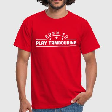 born to play tambourine banner - Männer T-Shirt