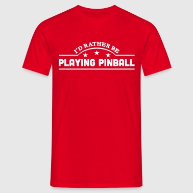 id rather be playing pinball banner copy - Männer T-Shirt