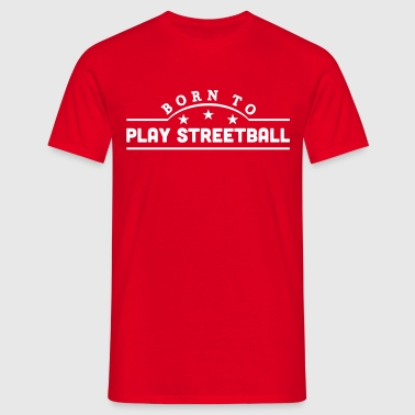 born to play streetball banner - T-skjorte for menn