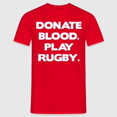 Donate Blood. Play Rugby. - Miesten t-paita