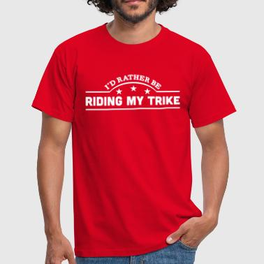 id rather be riding my trike banner copy - Männer T-Shirt