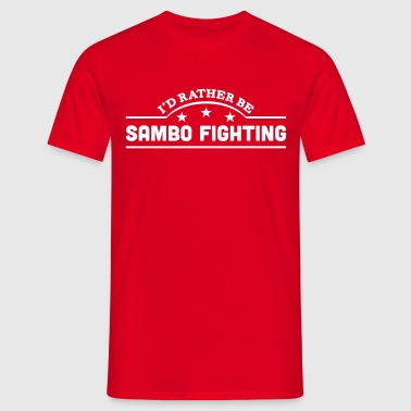 id rather be sambo fighting banner copy - Camiseta hombre