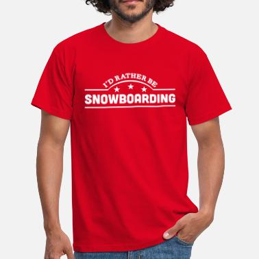Snowboarding id rather be snowboarding banner copy - Männer T-Shirt