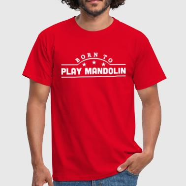 born to play mandolin banner - Herre-T-shirt