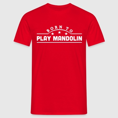 born to play mandolin banner - Mannen T-shirt