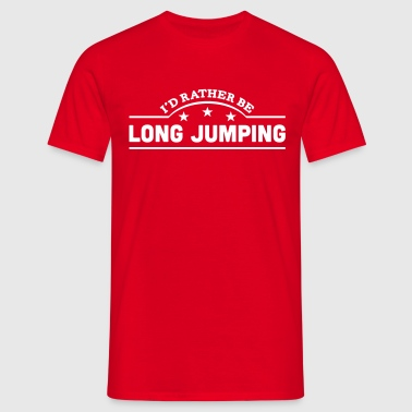 id rather be long jumping banner copy - Men's T-Shirt