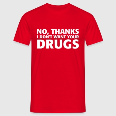 No thanks I don't want your drugs - Camiseta hombre