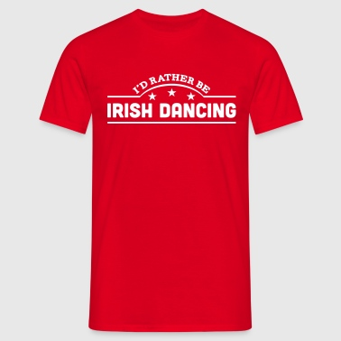 id rather be irish dancing banner copy - T-shirt Homme