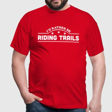 id rather be riding trails banner copy - Men's T-Shirt