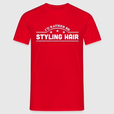 id rather be styling hair banner copy - Männer T-Shirt